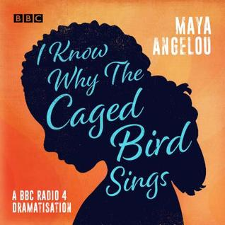 I Know Why the Caged Bird Sings: A BBC Radio 4 dramatisation
