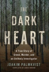 The Dark Heart: A True Story of Greed, Murder, and an Unlikely Investigator Book Pdf