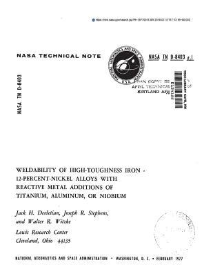 Weldability of High-Toughness Iron - 12 Percent-Nickel Alloys with Reactive Metal Additions of Titanium, Aluminum, or Niobium