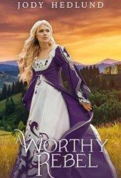 A Worthy Rebel (An Uncertain Choice, #5)