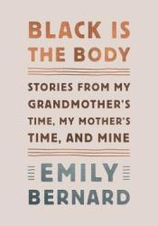Black Is the Body: Stories from My Grandmother's Time, My Mother's Time, and Mine Pdf Book