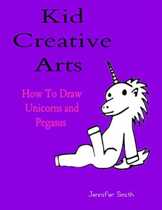 Kid Creative Arts: How To Draw Unicorns and Pegasus