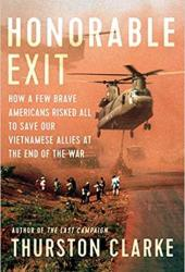 Honorable Exit: How a Few Brave Americans Risked All to Save Our Vietnamese Allies at the End of the War Pdf Book