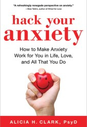 Hack Your Anxiety: How to Make Anxiety Work for You in Life, Love, and All That You Do Pdf Book