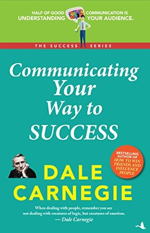Communicating Your Way to Success -Dale Carnegie Success Series
