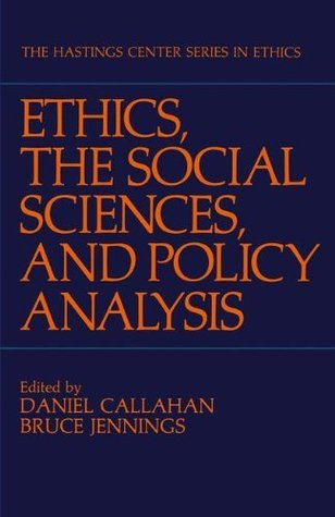 Ethics, The Social Sciences, and Policy Analysis (The Hastings Center Series in Ethics)