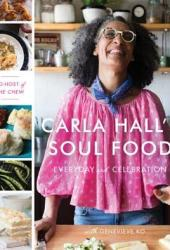 Carla Hall's Soul Food: Everyday and Celebration Pdf Book