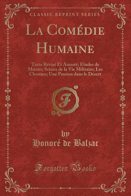 La Comedie Humaine: Texte Revise Et Annote; Etudes de Moeurs; Scenes de La Vie Militaire; Les Chouans; Une Passion Dans Le Desert