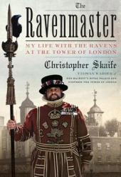 The Ravenmaster: My Life with the Ravens at the Tower of London Pdf Book