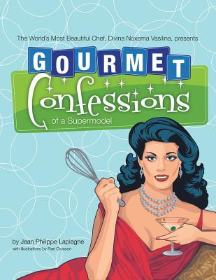 Gourmet Confessions of a Supermodel: The World's Most Beautiful Chef, Divina Noxema Vasilina, Presents