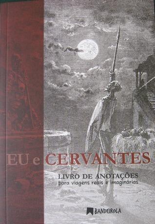 Eu e Cervantes Livro de Anotações para Viagens Reais e Imaginárias