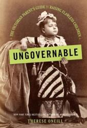 Ungovernable: The Victorian Parent's Guide to Raising Flawless Children Pdf Book