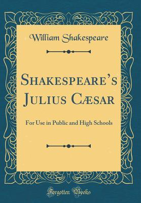 Shakespeare's Julius C�sar: For Use in Public and High Schools