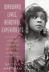 Wayward Lives, Beautiful Experiments: Intimate Histories of Social Upheaval Pdf Book