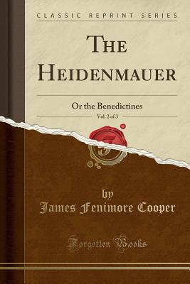 The Heidenmauer, Vol. 2 of 3: Or the Benedictines