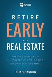 Retire Early With Real Estate: How Smart Investing Can Help You Escape the 9-5 Grind and Do More of What Matters Pdf Book
