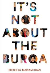 It's Not About the Burqa: Muslim Women on Faith, Feminism, Sexuality and Race Pdf Book