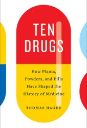 Ten Drugs: How Plants, Powders, and Pills Have Shaped the History of Medicine Pdf Book