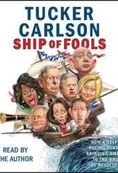 Ship of Fools: How a Selfish Ruling Class Is Bringing America to the Brink of Revolution Book Pdf