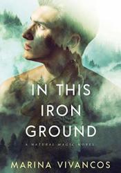 In This Iron Ground (Natural Magic #1) Pdf Book
