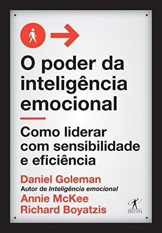 O Poder da Inteligencia Emocional. Como Liderar com Sensibilidade e Eficiencia