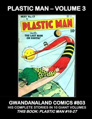 Plastic Man - Volume 3: Gwandanaland Comics #803 - His Complete Stories in 10 Giant Volumes - This Book: Plastic Man #16-27 -- All Plastic Man - No Fillers - No Back Ups!