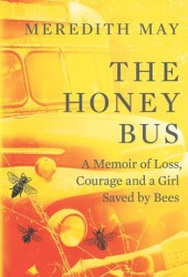 The Honey Bus: A Memoir of Loss, Courage and a Girl Saved by Bees Pdf Book