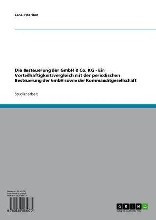 Die Besteuerung der GmbH & Co. KG - Ein Vorteilhaftigkeitsvergleich mit der periodischen Besteuerung der GmbH sowie der Kommanditgesellschaft