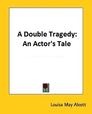 A Double Tragedy:  An Actor's Tale