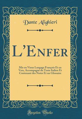 L'Enfer: MIS En Vieux Langage François Et En Vers, Accompagné Du Texte Italien Et Contenant Des Notes Et Un Glossaire
