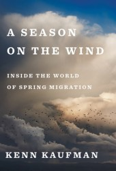 A Season on the Wind: Inside the World of Spring Migration Pdf Book