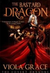The Bastard Dragon (The Covert Dragons, #1) Book Pdf