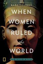 When Women Ruled the World: Six Queens of Egypt Pdf Book