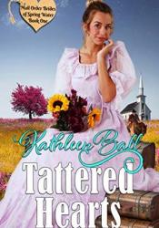 Tattered Hearts (Mail Order Brides of Spring Water Book 1) Pdf Book