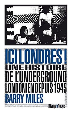 Ici Londres!: Un histoire de l'underground londonien depuis 1945