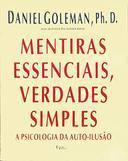 Mentiras essencias Verdades simples - A psicologia da auto-ilusão