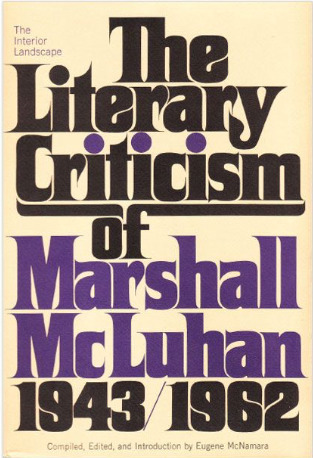 The Interior Landscape: The Literary Criticism Of Marshall McLuhan, 1943-1962