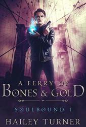 A Ferry of Bones & Gold (Soulbound, #1) Pdf Book