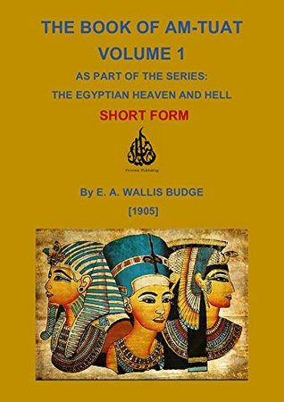 The Book of Am-Tuat - Short Form (Egyptian Heaven and Hell 1)