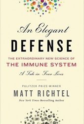 An Elegant Defense: The Extraordinary New Science of the Immune System: A Tale in Four Lives Pdf Book