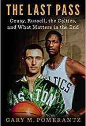 The Last Pass: Cousy, Russell, the Celtics, and What Matters in the End Pdf Book