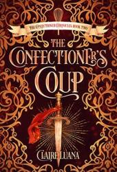 The Confectioner's Coup (Confectioner Chronicles, #2) Pdf Book