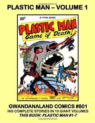 Plastic Man - Volume 1: Gwandanaland Comics #801 -- His Complete Stories in Ten Giant Volumes - This Book: Plastic Man #1-7 -- All Plastic Man - No Back-Ups- No Fillers