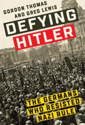 Defying Hitler: The Germans Who Resisted Nazi Rule Pdf Book