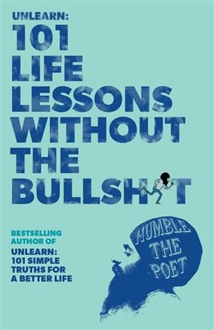 Unlearn: 101 Life Lessons Without the Bullshit