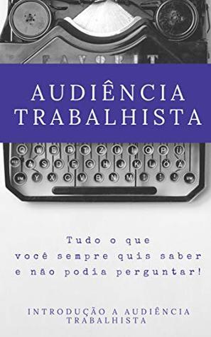 Audiência Trabalhista: Introdução a audiência trabalhista