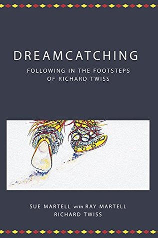 Dreamcatching: Following in the Footsteps of Richard Twiss (Centre for Pentecostal Theology Native North American Contextual Movement Series)