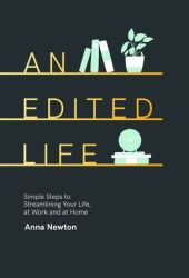 An Edited Life: Simple Steps to Streamlining Life, at Work and at Home Pdf Book