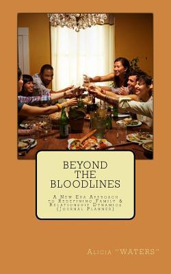 Beyond the Bloodlines: A New Era Approach to Redefining Family & Relationship Dynamics Journal Planner