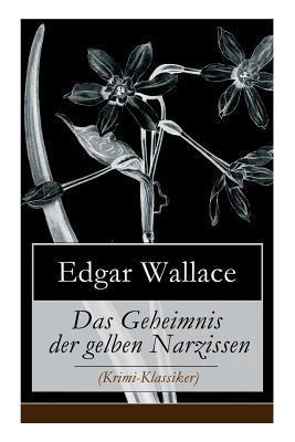 Das Geheimnis Der Gelben Narzissen (Krimi-Klassiker) - Vollst�ndige Deutsche Ausgabe